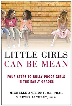 Little Girls Can Be Mean: Four Steps to Bully-proof Girls in the Early Grades by [Anthony M.A. Ph.D., Michelle, Lindert Ph.D., Reyna]
