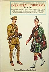Infantry Uniforms: 1855-1939 Bk. 2: Including Artillery and Other Supporting Corps of Britain and the Commonwealth (British Uniforms in Colour)