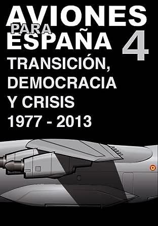 Aviones para España 4: Transición, democracia y crisis eBook: Millan, Al, Aeropinakes: Amazon.es: Tienda Kindle