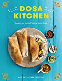 Dosa Kitchen: Recipes for India s Favorite Street Food