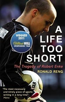A Life Too Short: The Tragedy of Robert Enke (English Edition) por [Reng, Ronald]