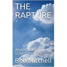 THE RAPTURE: WHAT DO THE SCRIPTURES SAY