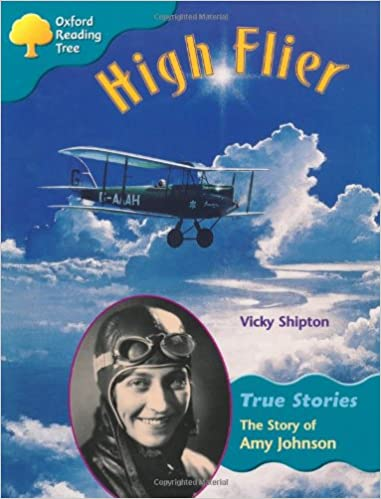 Oxford Reading Tree: Level 9: True Stories: High Flier: The Story of Amy Johnson (Treetops True Stories)