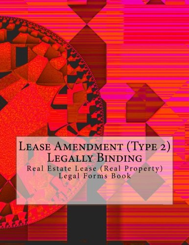 Lease Amendment (Type 2) Legally Binding: Real Estate Lease (Real Property) Legal Forms Book pdf epub