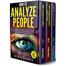 How to Analyze People: 3 Books in 1 - How to Master the Art of Reading and Influencing Anyone Instantly Using Body Language, Human Psychology and Personality Types (English Edition)
