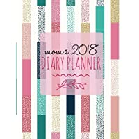 Mom's 2018 Diary Planner: Pinks Weekly & Monthly Schedule At A Glance | Get Things Done, Home, Work | Organizer Calendar | Quotes, Notes And Checklist ... Large | Soft Back Cover (Family) (Volume 8)