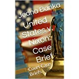 United States v. Nixon: Case Brief (Court Case Briefs)
