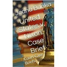 United States v. Nixon: Case Brief (Court Case Briefs)