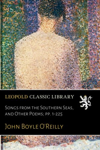 Read Online Songs from the Southern Seas, and Other Poems; pp. 1-225 PDF