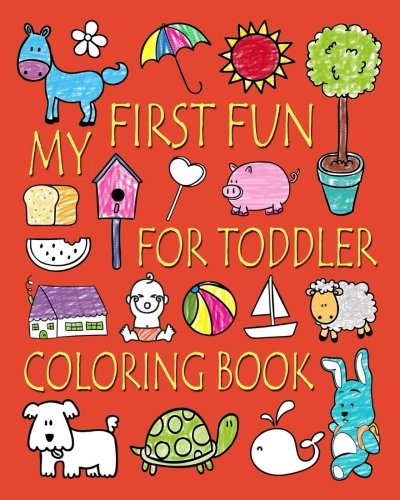 My First Fun for Toddler Coloring Book: Easy Coloring Books for Toddlers: Kids Ages  2-4, 4-8, Boys, Girls, Fun Early Learning (Coloring Books for Kids) (Volume 2)