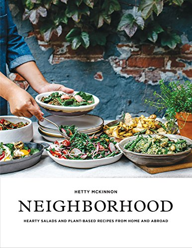 Neighborhood: Hearty Salads and Plant-Based Recipes from Home and Abroad by Hetty McKinnon