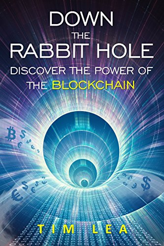Blockchain: Down The Rabbit Hole: (Discover The Power Of The Blockchain)