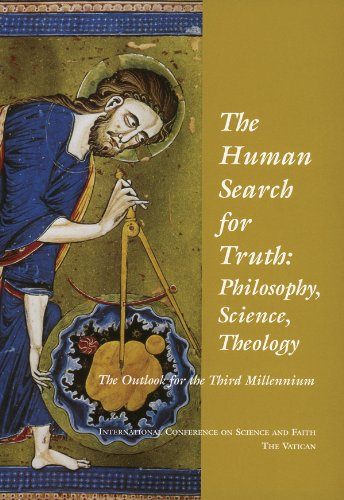 The Human Search for Truth: Philosophy, Science, Theology: the Outlook for the Third Millennium, International Conference on Science and Faith, the Vatican, 23-25 May 2000 pdf