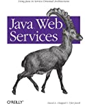 Java Web Services: Using Java in Service-Oriented Architectures