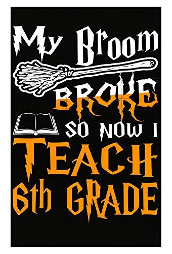 AttireOutfit My Broom Broke So Now I Teach 6th Grade Halloween - Poster]()