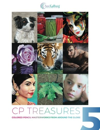 (CP Treasures V: Colored Pencil Master Works from Around the Globe (Volume 5))