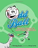 Odd Ball: Hilarious, Unusual, & Bizarre Baseball Moments