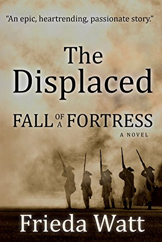 The Displaced: Fall of a Fortress — An 18th Century Canadian Historical Fiction Novel: Book 1 of 3