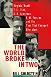 img - for The World Broke in Two: Virginia Woolf, T. S. Eliot, D. H. Lawrence, E. M. Forster and the Year That Changed Literature book / textbook / text book