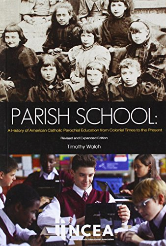 Parish School: A History of American Parochial Education from Colonial Times to the Present