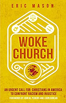 Woke Church: An Urgent Call for Christians in America to Confront Racism and Injustice by [Mason, Eric]