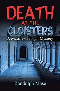 Death at the Cloisters: A Matthew Hogan Mystery by [Mase, Randolph]