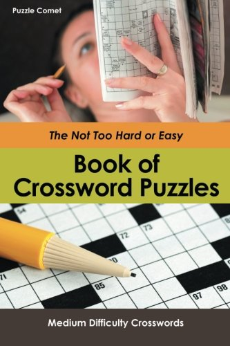 Download The Not Too Hard or Easy Book of Crossword Puzzles: Medium Difficulty Crosswords ebook