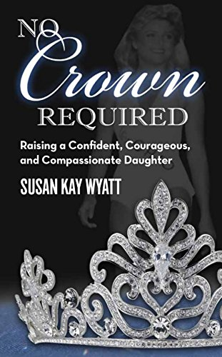 No Crown Required: Raising a Confident, Courageous, and Compassionate Daughter