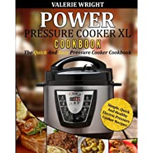 Power Pressure Cooker XL Cookbook: The Quick And Easy Pressure Cooker Cookbook – Simple, Quick And Healthy Electric Pressure Cooker Recipes