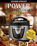 Power Pressure Cooker XL Cookbook: The Quick And Easy Pressure Cooker Cookbook - Simple, Quick And Healthy Electric Pressure Cooker Recipes (Electric Pressure Cooker Cookbook) (Volume 1)