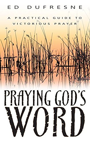 Praying Gods Word: A Practical Guide to Victorious Prayer