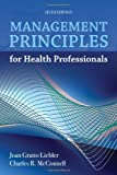 Management Principles for Health Professionals, Liebler, Joan Gratto and McConnell, Charles R., 144961468X