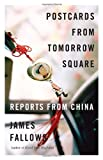 Postcards from Tomorrow Square, James Fallows, 0307456242