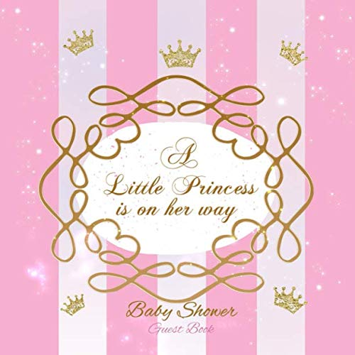 A Little Princess is on her way Baby Shower Guest Book: Pink Welcome Baby Girl Guestbook I  Keepsake Pages with Comments Messages Advice for Parents ... List Pages  - Favor Sash