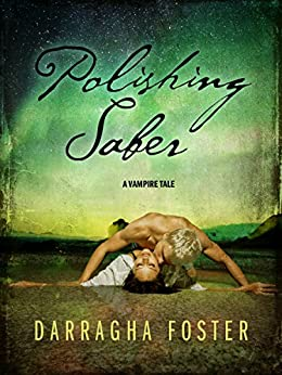Polishing Saber: A Vampire Tale by [Foster, Darragha]