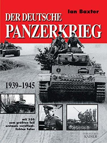Der deutsche Panzerkrieg 1939-1945: Mit 350 zum größten Teil erstmals veröffentlichten Fotos