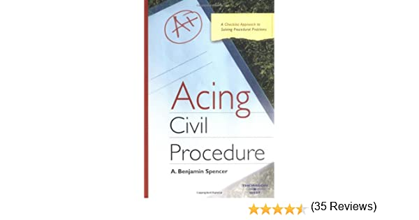 Acing civil procedure a checklist approach to solving procedural acing civil procedure a checklist approach to solving procedural problems a benjamin spencer 9780314166302 amazon books fandeluxe Image collections