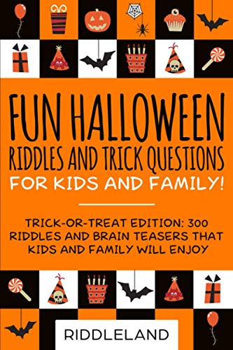 Fun Family Halloween Activities (Fun Halloween Riddles and Trick Questions for Kids and Family: Trick-or-Treat Edition: 300 Riddles and Brain Teasers That Kids and Family Will Enjoy - Age 6-8 7-9 10-12 (Holiday)