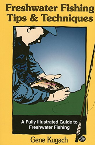 Freshwater Fishing Tips & Techniques: A Fully Illustrated Guide to Freshwater Fishing (Best Freshwater Fish For Beginners)