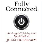Fully Connected: Surviving and Thriving in an Age of Overload | Julia Hobsbawm