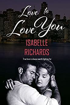 Love To Love You (Love/Hate Book 3) by [Richards, Isabelle]