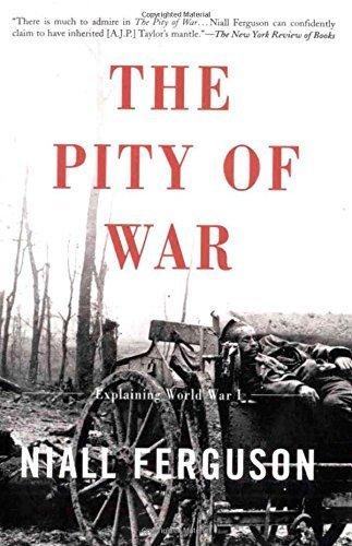 The Pity Of War: Explaining World War I by Niall Ferguson (2000-03-03)