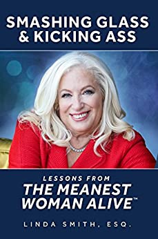 Smashing Glass & Kicking Ass: Lessons from The Meanest Woman Alive by [Smith, Linda]