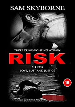 RISK: Three Crime-fighting Women RISK All for Love, Lust and Justice. by [Skyborne, Sam]