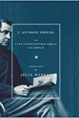 J. Anthony Froude: The Last Undiscovered Great Victorian Paperback