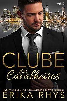 Clube dos Cavalheiros, vol. 2: Uma Série de Romances sobre Bilionários (Série Clube dos Cavalheiros) por [Rhys, Erika]
