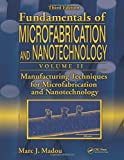 img - for Fundamentals of Microfabrication and Nanotechnology, Third Edition, Volume Two: Manufacturing Techniques for Microfabrication and Nanotechnology book / textbook / text book