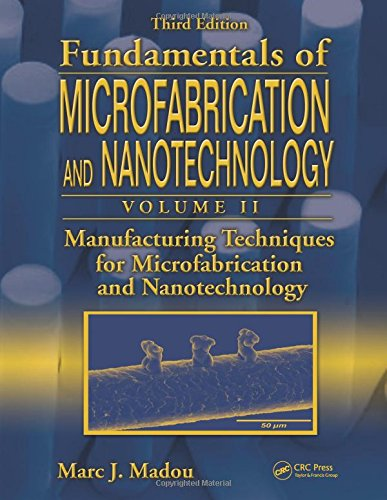 Fundamentals-of-Microfabrication-and-Nanotechnology-Third-Edition-Volume-Two-Manufacturing-Techniques-for-Microfabrication-and-Nanotechnology