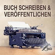 Buch schreiben & veröffentlichen: Das Self Publishing Handbuch für den Autor oder Schriftsteller Hörbuch von Sascha Drömer Gesprochen von: Sascha Drömer