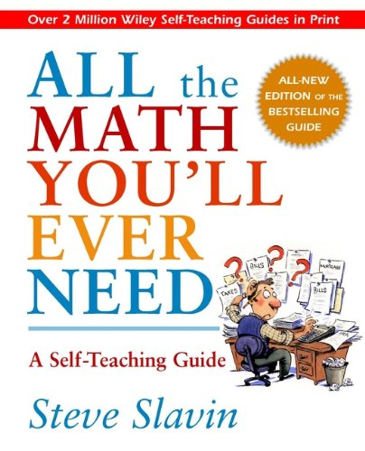All the Math You'll Ever Need: A Self-Teaching Guide (Wiley Self-Teaching Guides Book - Notebook Series Inch 10